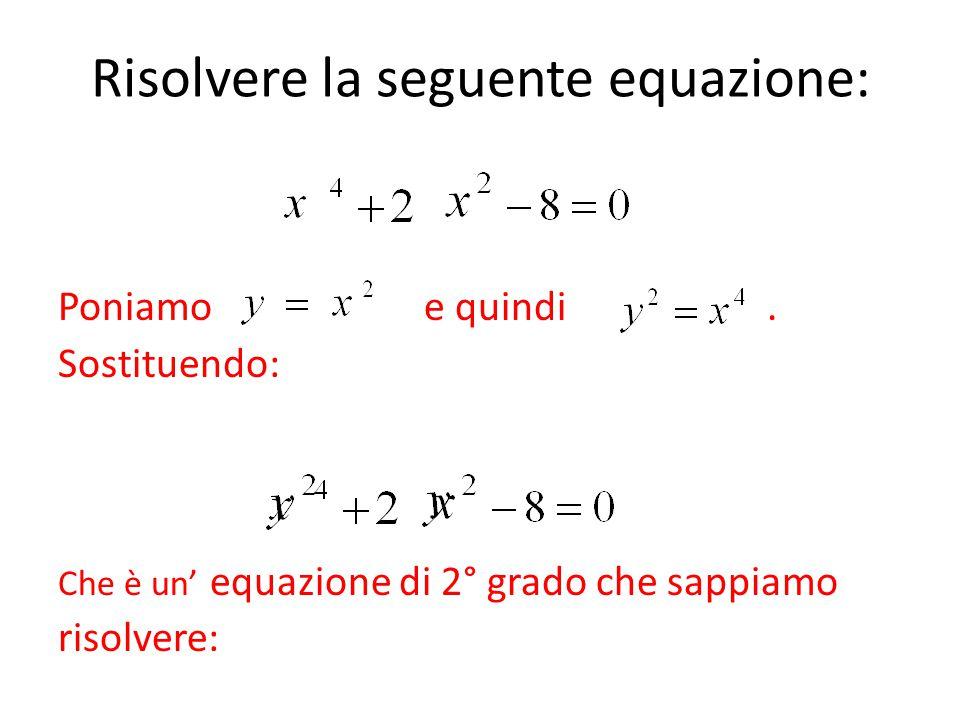 Risolvere la seguente equazione: Poniamo e quindi. Sostituendo: Che è un' equazione di 2° grado che sappiamo risolvere: