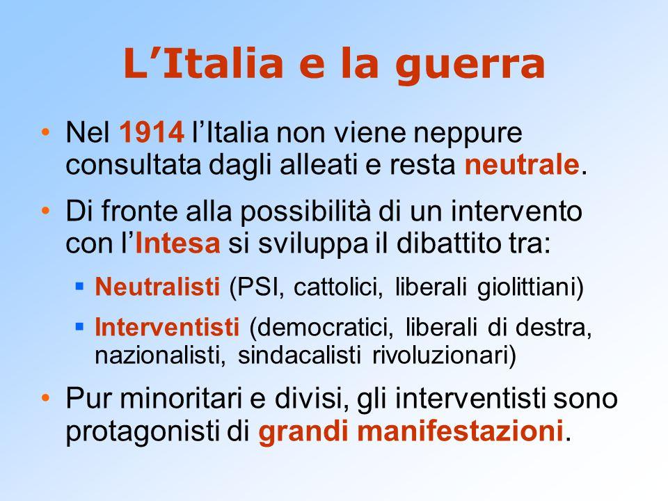 L'Italia e la guerra Nel 1914 l'Italia non viene neppure consultata dagli alleati e resta neutrale. Di fronte alla possibilità di un intervento con l'