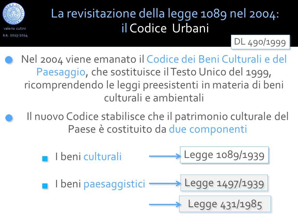 valerio cutini a.a. 2013-2014 Il nuovo Codice stabilisce che il patrimonio culturale del Paese è costituito da due componenti Nel 2004 viene emanato i
