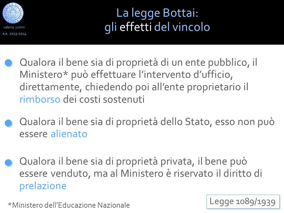 valerio cutini La legge Bottai: gli effetti del vincolo a.a. 2013-2014 Qualora il bene sia di proprietà di un ente pubblico, il Ministero* può effettu