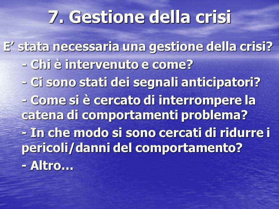 7. Gestione della crisi E' stata necessaria una gestione della crisi? - Chi è intervenuto e come? - Ci sono stati dei segnali anticipatori? - Come si