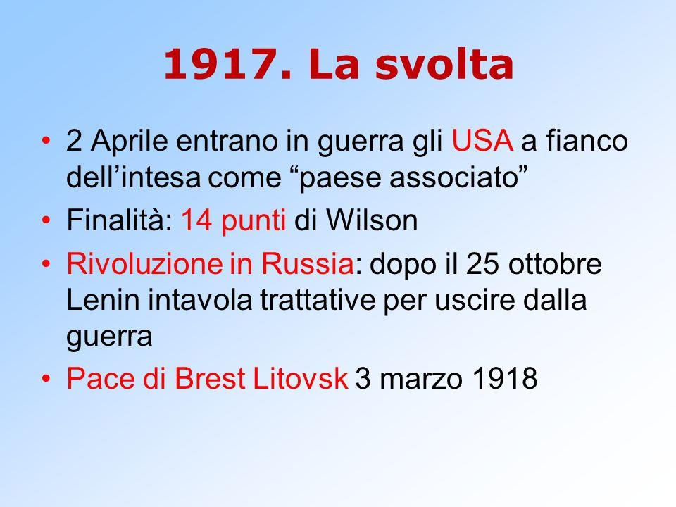 """1917. La svolta 2 Aprile entrano in guerra gli USA a fianco dell'intesa come """"paese associato"""" Finalità: 14 punti di Wilson Rivoluzione in Russia: dop"""
