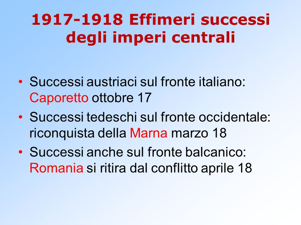 1917-1918 Effimeri successi degli imperi centrali Successi austriaci sul fronte italiano: Caporetto ottobre 17 Successi tedeschi sul fronte occidental