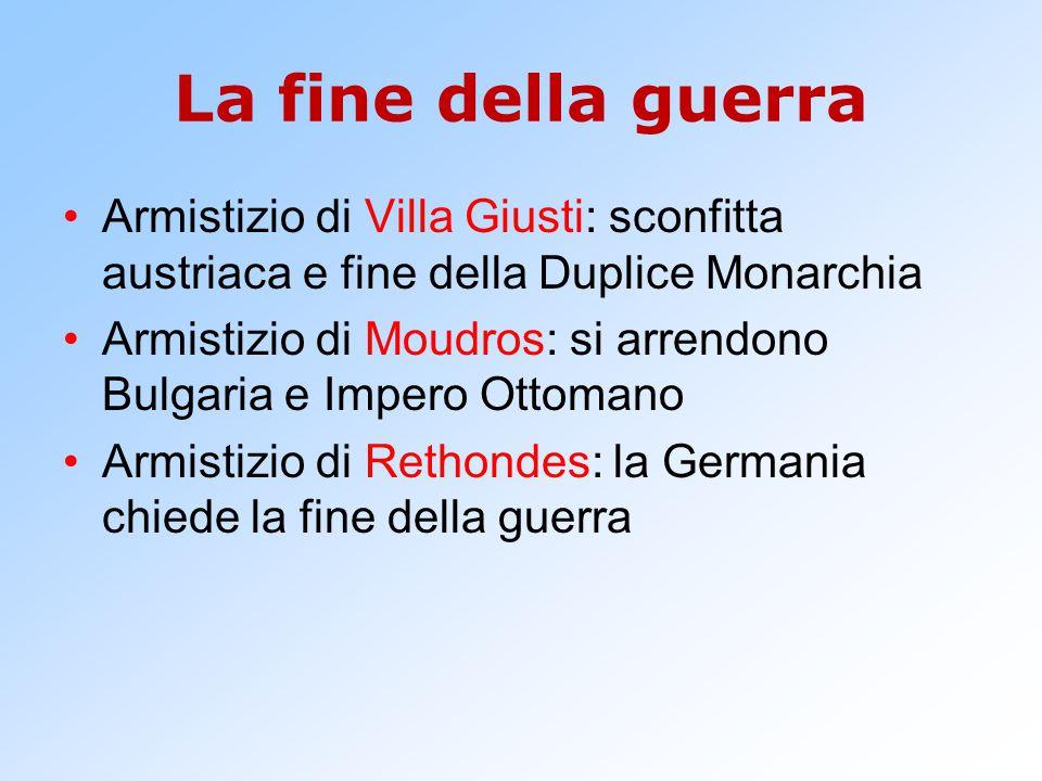 La fine della guerra Armistizio di Villa Giusti: sconfitta austriaca e fine della Duplice Monarchia Armistizio di Moudros: si arrendono Bulgaria e Imp