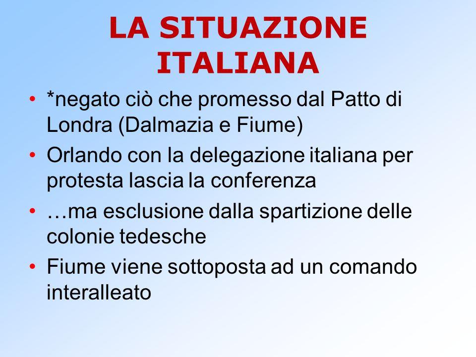 LA SITUAZIONE ITALIANA *negato ciò che promesso dal Patto di Londra (Dalmazia e Fiume) Orlando con la delegazione italiana per protesta lascia la conf