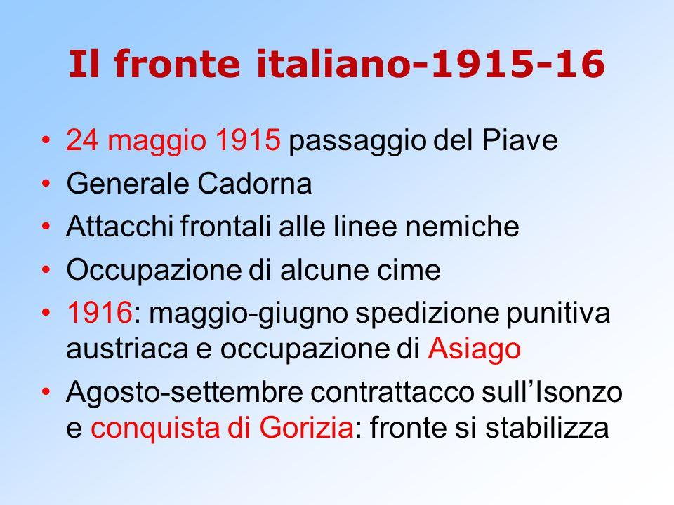 Il fronte italiano-1915-16 24 maggio 1915 passaggio del Piave Generale Cadorna Attacchi frontali alle linee nemiche Occupazione di alcune cime 1916: m