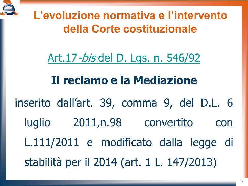 2 L'evoluzione normativa e l'intervento della Corte costituzionale Art.17-bis del D. Lgs. n. 546/92 Il reclamo e la Mediazione inserito dall'art. 39,