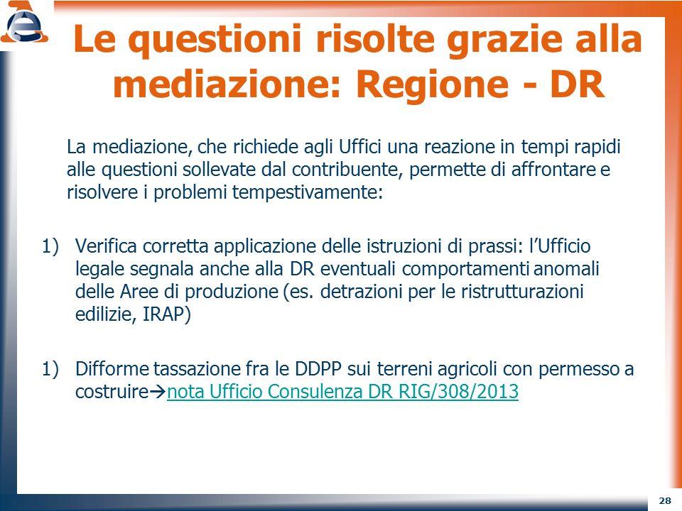 28 Le questioni risolte grazie alla mediazione: Regione - DR La mediazione, che richiede agli Uffici una reazione in tempi rapidi alle questioni solle
