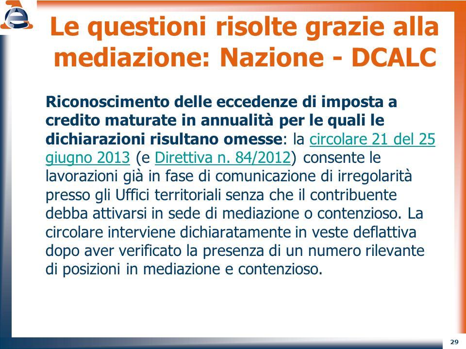 29 Le questioni risolte grazie alla mediazione: Nazione - DCALC Riconoscimento delle eccedenze di imposta a credito maturate in annualità per le quali
