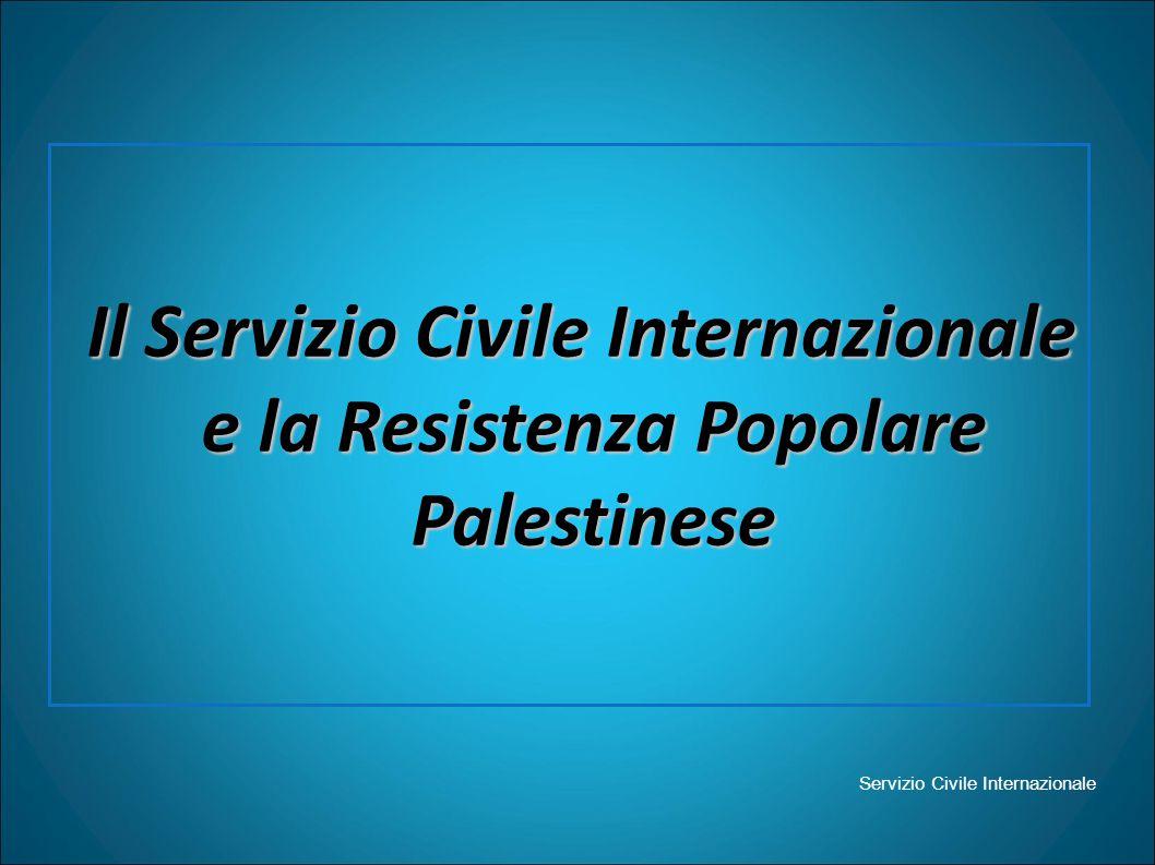 Servizio Civile Internazionale Il Servizio Civile Internazionale e la Resistenza Popolare Palestinese