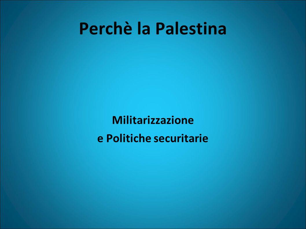 Perchè la Palestina Militarizzazione e Politiche securitarie