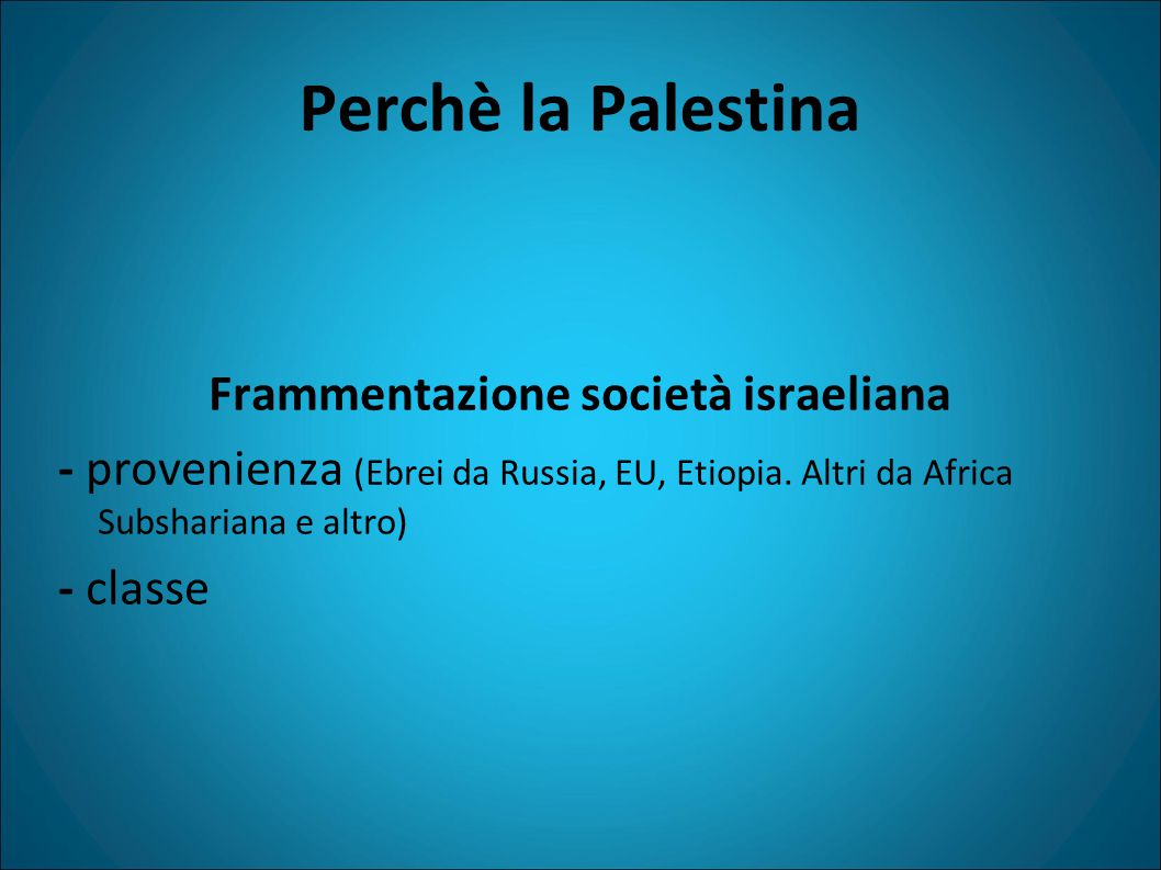 Perchè la Palestina Frammentazione società israeliana - provenienza (Ebrei da Russia, EU, Etiopia.