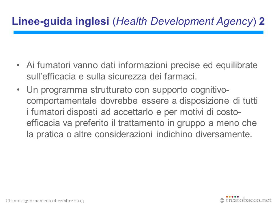 Ultimo aggiornamento dicembre 2013  Linee-guida inglesi (Health Development Agency) 2 Ai fumatori vanno dati informazioni precise ed equilibrate sull