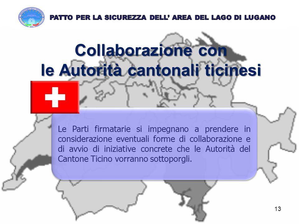 Collaborazione con le Autorità cantonali ticinesi 13 Le Parti firmatarie si impegnano a prendere in considerazione eventuali forme di collaborazione e