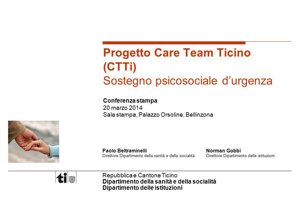 Repubblica e Cantone Ticino Dipartimento della sanità e della socialità Dipartimento delle istituzioni Progetto Care Team Ticino (CTTi) Sostegno psico