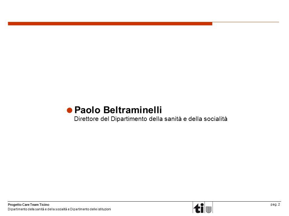 Progetto Care Team Ticino Dipartimento della sanità e della socialità e Dipartimento delle istituzioni pag. 2  Paolo Beltraminelli Direttore del Dipa