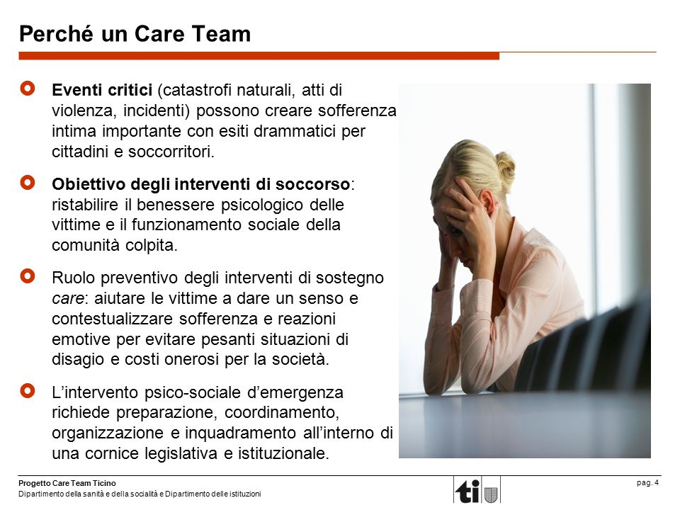 Progetto Care Team Ticino Dipartimento della sanità e della socialità e Dipartimento delle istituzioni pag. 4 Perché un Care Team  Eventi critici (ca