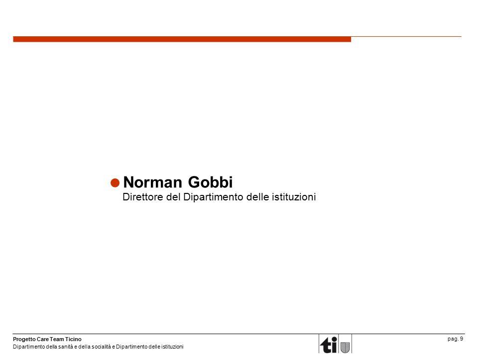 Progetto Care Team Ticino Dipartimento della sanità e della socialità e Dipartimento delle istituzioni pag. 9  Norman Gobbi Direttore del Dipartiment
