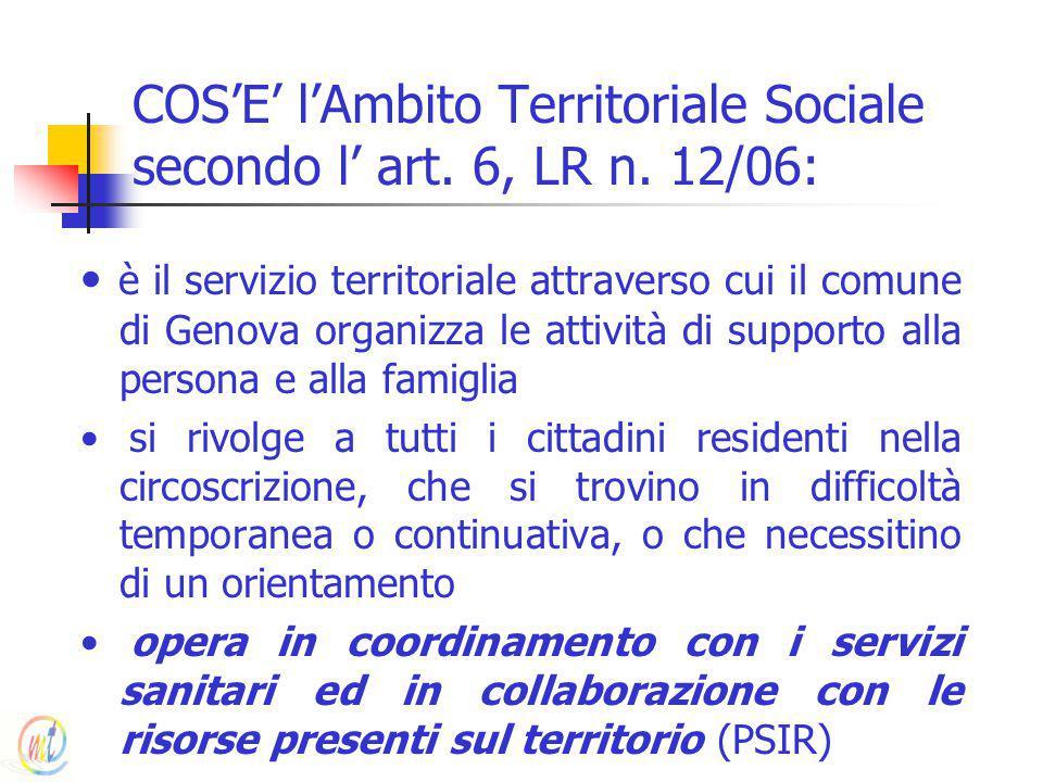 COS'E' l'Ambito Territoriale Sociale secondo l' art. 6, LR n. 12/06: è il servizio territoriale attraverso cui il comune di Genova organizza le attivi