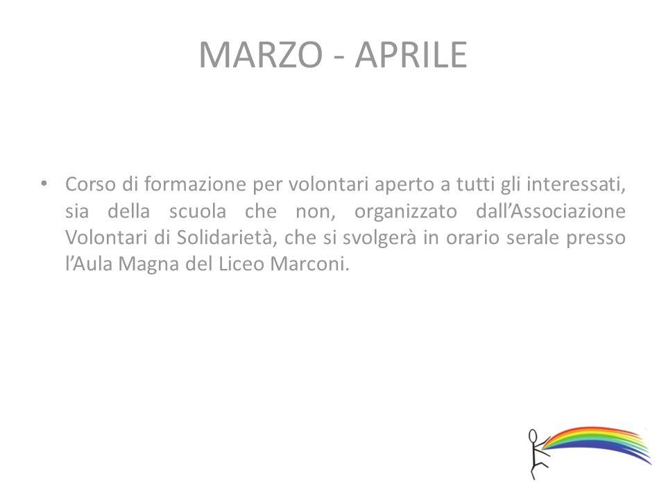 MARZO - APRILE Corso di formazione per volontari aperto a tutti gli interessati, sia della scuola che non, organizzato dall'Associazione Volontari di