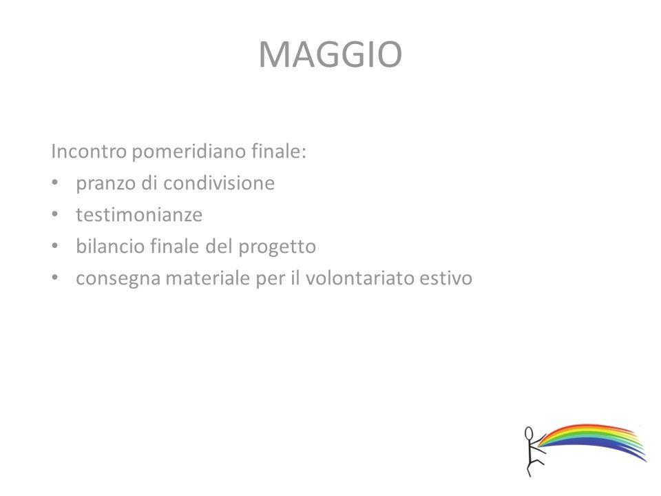 MAGGIO Incontro pomeridiano finale: pranzo di condivisione testimonianze bilancio finale del progetto consegna materiale per il volontariato estivo