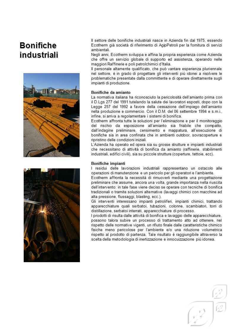 Il settore delle bonifiche industriali nasce in Azienda fin dal 1975, essendo Ecotherm già società di riferimento di AgipPetroli per la fornitura di servizi ambientali.