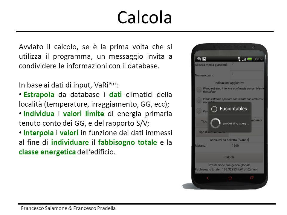 Calcola Francesco Salamone & Francesco Pradella Avviato il calcolo, se è la prima volta che si utilizza il programma, un messaggio invita a condivider