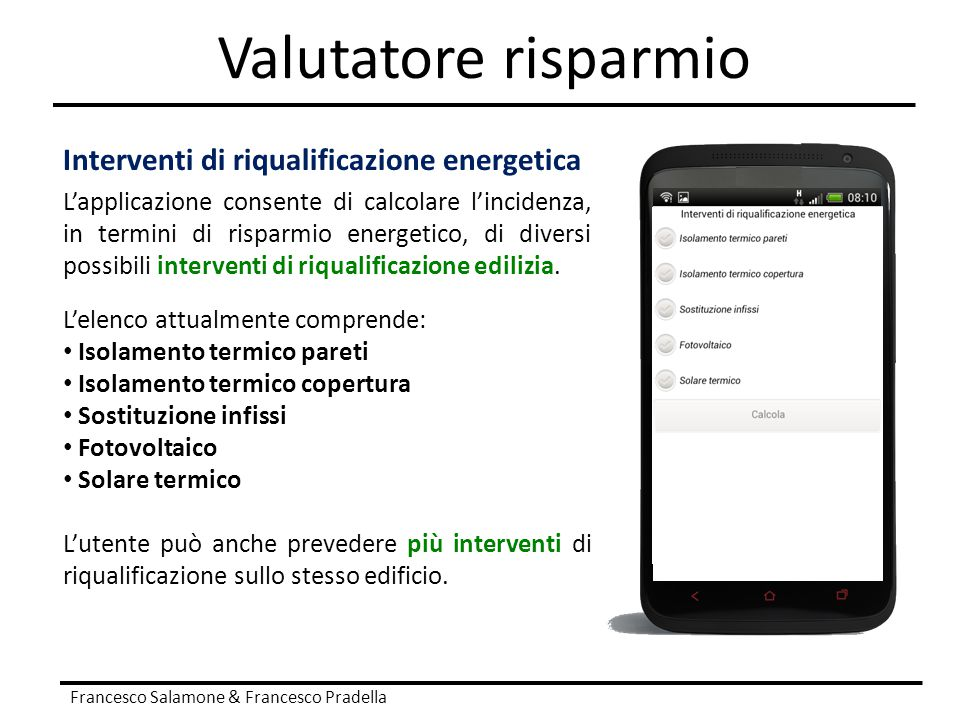 Valutatore risparmio Francesco Salamone & Francesco Pradella Interventi di riqualificazione energetica L'applicazione consente di calcolare l'incidenz