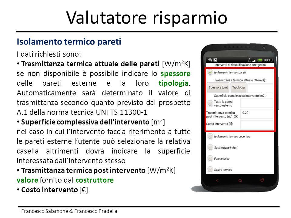 Valutatore risparmio Francesco Salamone & Francesco Pradella Isolamento termico pareti I dati richiesti sono: Trasmittanza termica attuale delle paret
