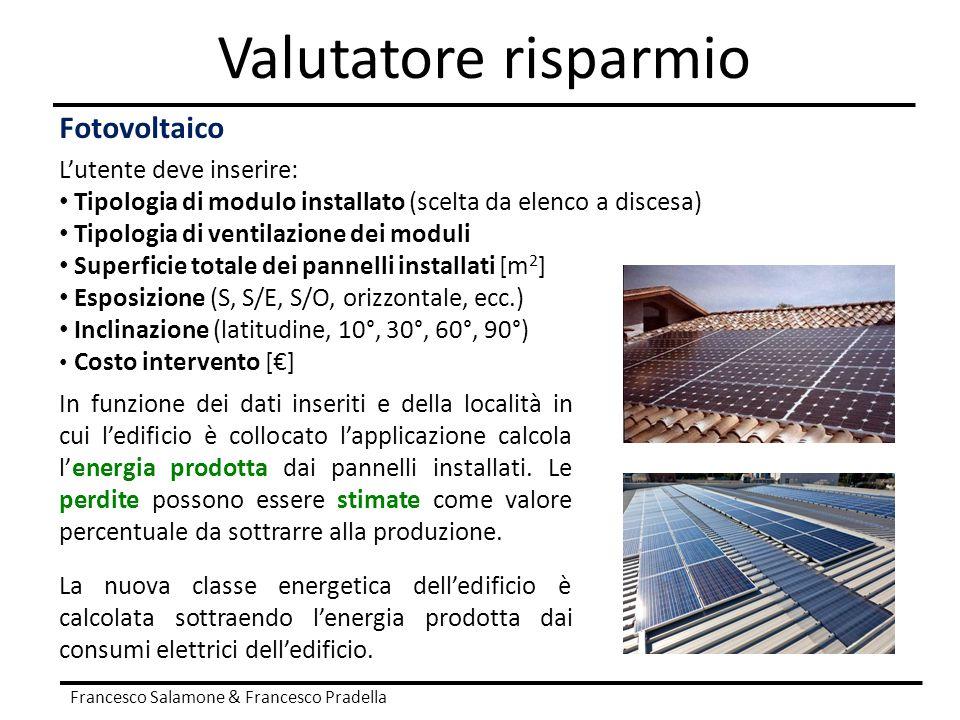 Valutatore risparmio Francesco Salamone & Francesco Pradella Fotovoltaico L'utente deve inserire: Tipologia di modulo installato (scelta da elenco a d