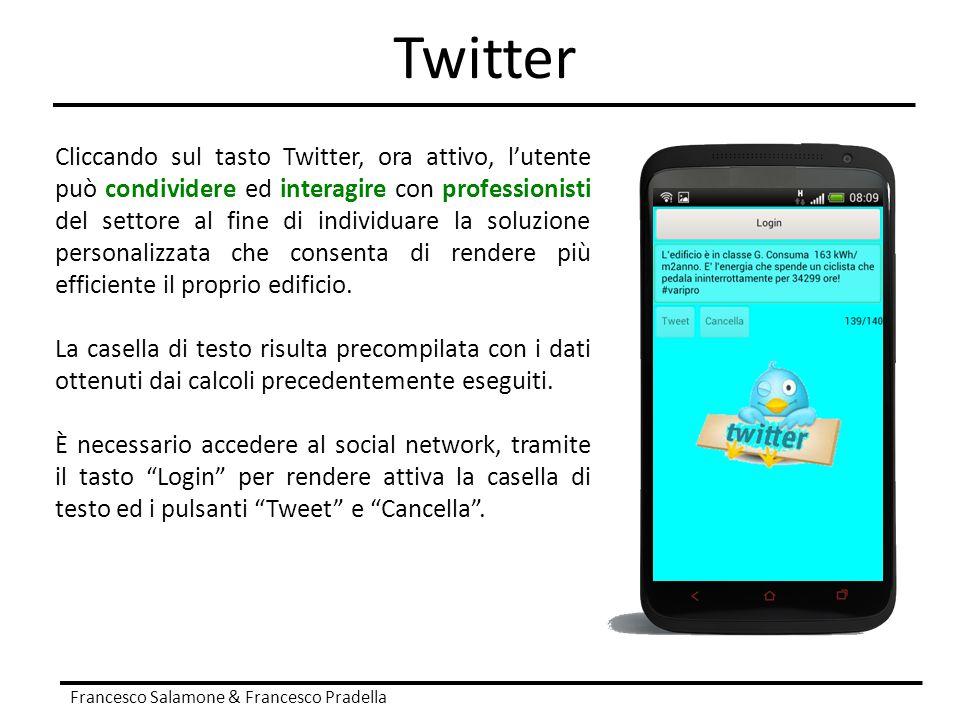 Twitter Francesco Salamone & Francesco Pradella Cliccando sul tasto Twitter, ora attivo, l'utente può condividere ed interagire con professionisti del