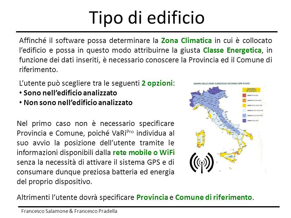 Tipo di edificio Francesco Salamone & Francesco Pradella Affinché il software possa determinare la Zona Climatica in cui è collocato l'edificio e poss