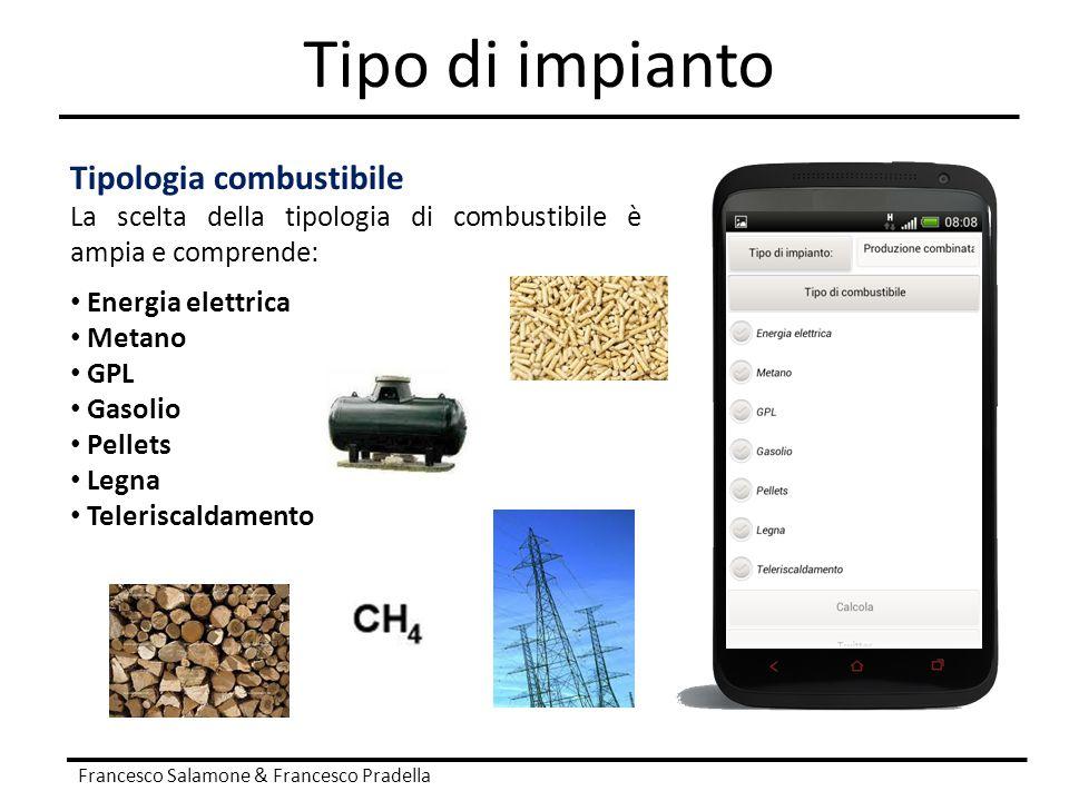Tipo di impianto Francesco Salamone & Francesco Pradella Tipologia combustibile La scelta della tipologia di combustibile è ampia e comprende: Energia