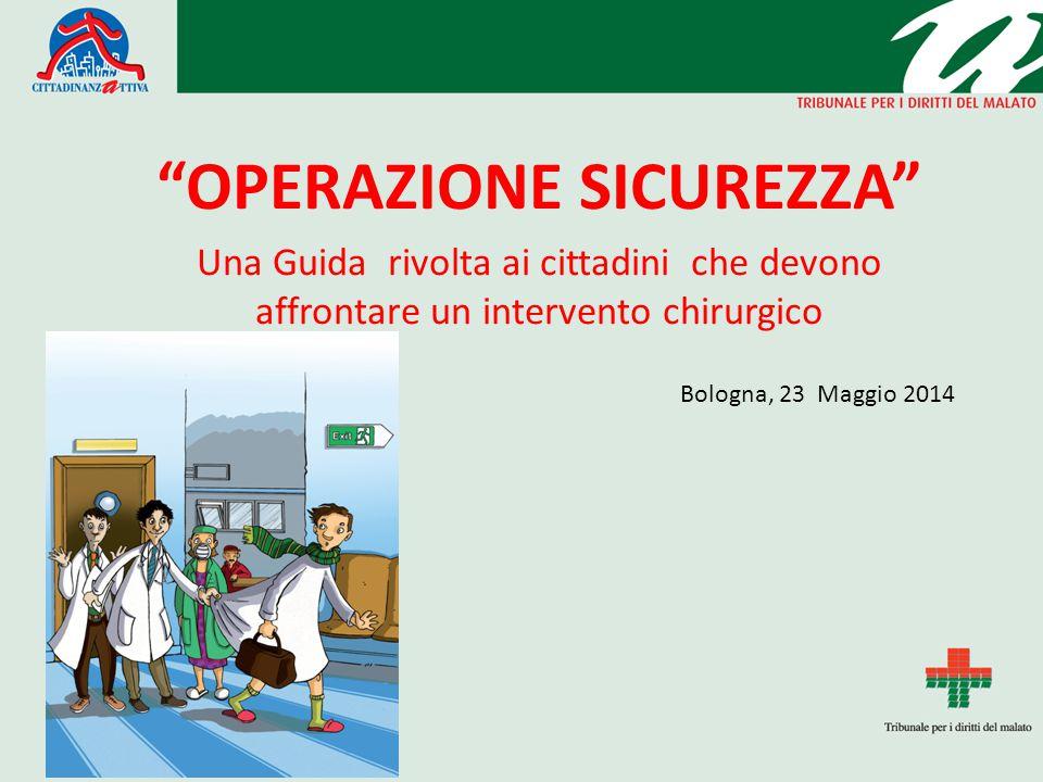 """""""OPERAZIONE SICUREZZA"""" Una Guida rivolta ai cittadini che devono affrontare un intervento chirurgico Bologna, 23 Maggio 2014"""