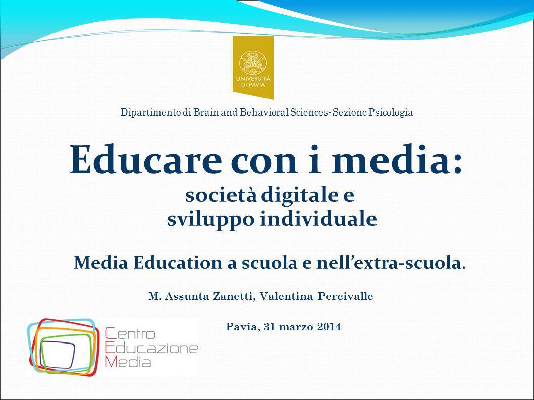 Pavia, 31 marzo 2014 Educare con i media: società digitale e sviluppo individuale Media Education a scuola e nell'extra-scuola. Dipartimento di Brain