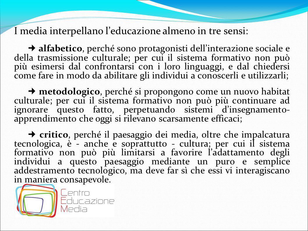 I media interpellano l'educazione almeno in tre sensi: alfabetico, perché sono protagonisti dell'interazione sociale e della trasmissione culturale; p