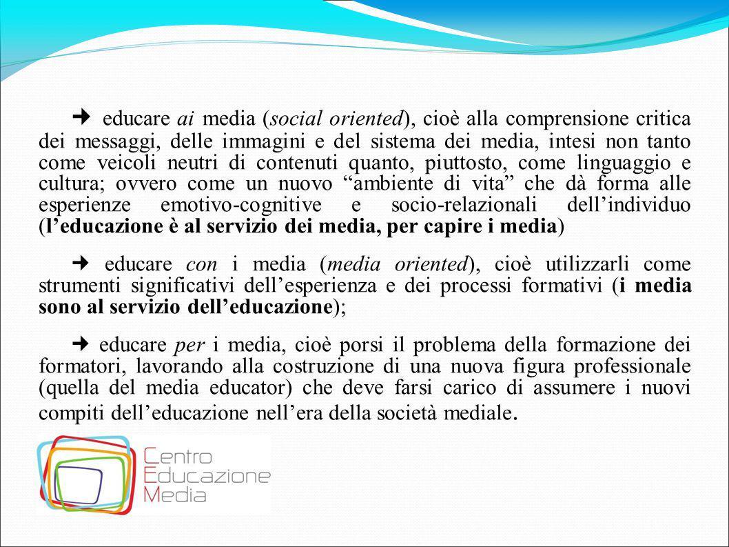 educare ai media (social oriented), cioè alla comprensione critica dei messaggi, delle immagini e del sistema dei media, intesi non tanto come veicoli