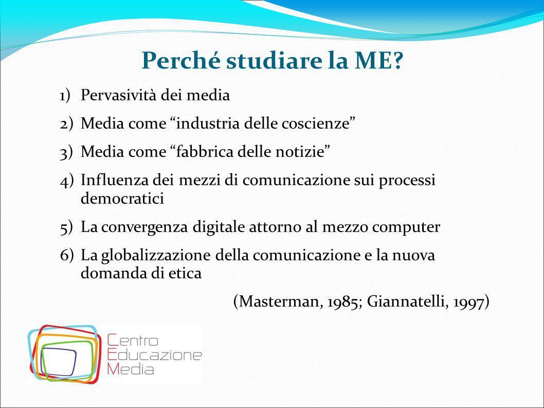 """Perché studiare la ME? 1)Pervasività dei media 2)Media come """"industria delle coscienze"""" 3)Media come """"fabbrica delle notizie"""" 4)Influenza dei mezzi di"""