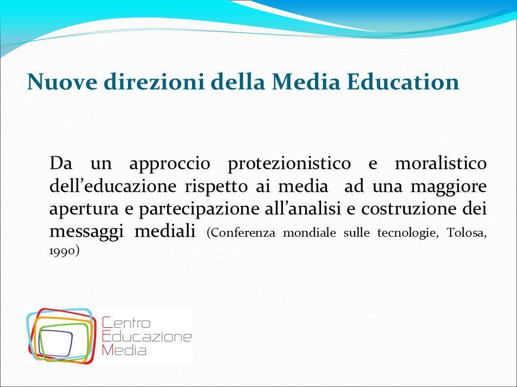 Nuove direzioni della Media Education Da un approccio protezionistico e moralistico dell'educazione rispetto ai media ad una maggiore apertura e parte