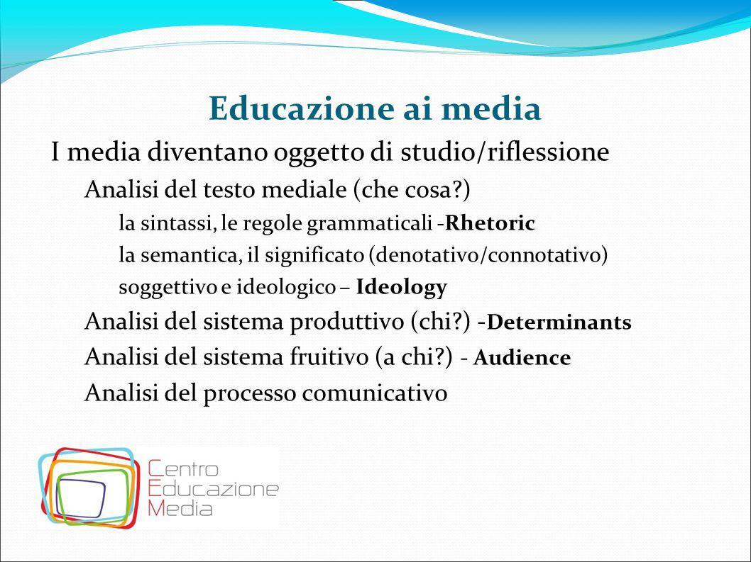 Educazione ai media I media diventano oggetto di studio/riflessione Analisi del testo mediale (che cosa?) la sintassi, le regole grammaticali -Rhetori