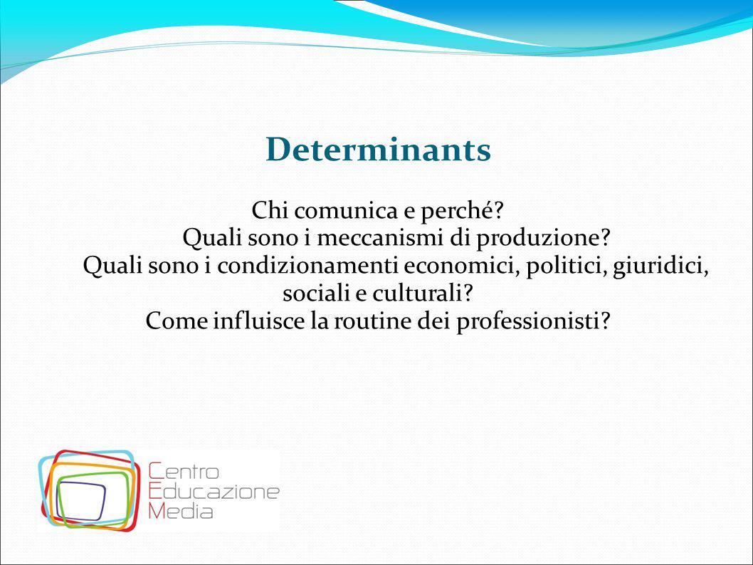 Determinants Chi comunica e perché? Quali sono i meccanismi di produzione? Quali sono i condizionamenti economici, politici, giuridici, sociali e cult