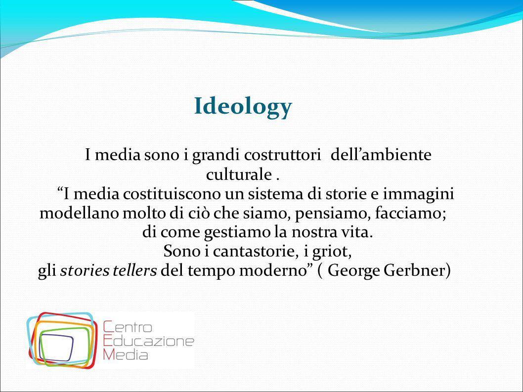 """Ideology I media sono i grandi costruttori dell'ambiente culturale. """"I media costituiscono un sistema di storie e immagini modellano molto di ciò che"""