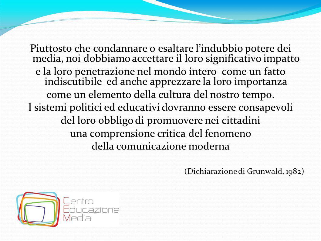 Formazione integrale dell'uomo e del cittadino Formazione del cittadino Esercizio della cittadinanza Accesso agli strumenti conoscitivi Fruizione mediale consapevole Riconoscimento dei valori mediati