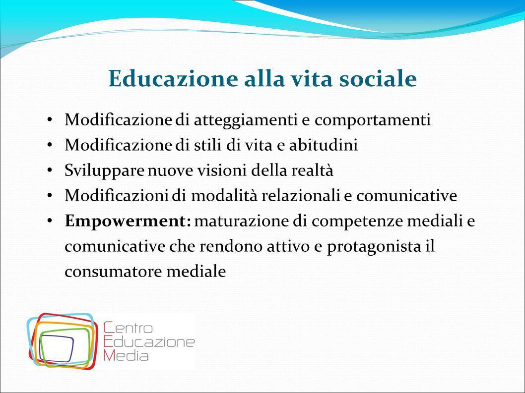 Educazione alla vita sociale Modificazione di atteggiamenti e comportamenti Modificazione di stili di vita e abitudini Sviluppare nuove visioni della