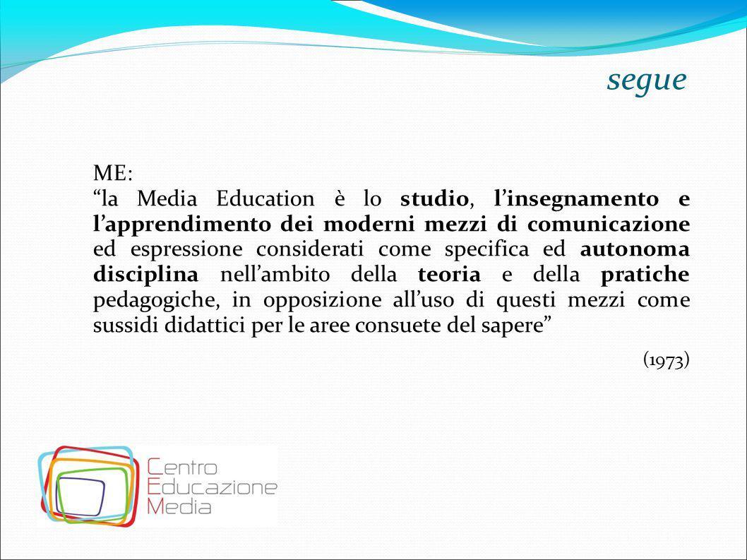 """segue ME: """"la Media Education è lo studio, l'insegnamento e l'apprendimento dei moderni mezzi di comunicazione ed espressione considerati come specifi"""