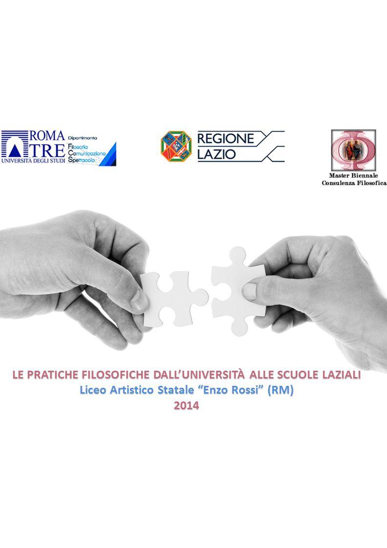 """LE PRATICHE FILOSOFICHE DALL'UNIVERSITÀ ALLE SCUOLE LAZIALI Liceo Artistico Statale """"Enzo Rossi"""" (RM) 2014"""