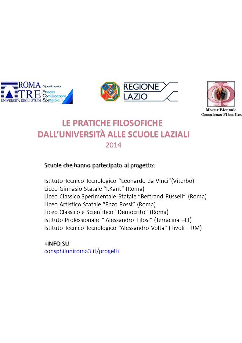 """LE PRATICHE FILOSOFICHE DALL'UNIVERSITÀ ALLE SCUOLE LAZIALI 2014 Scuole che hanno partecipato al progetto: Istituto Tecnico Tecnologico """"Leonardo da V"""