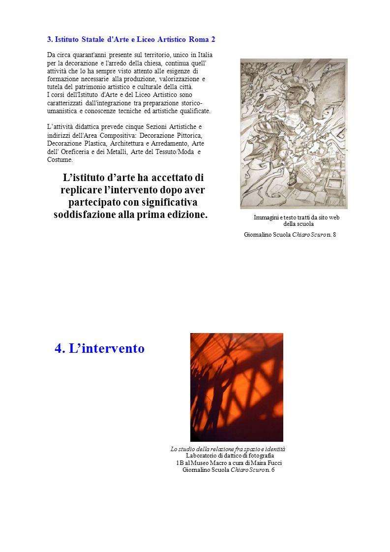 3. Istituto Statale d'Arte e Liceo Artistico Roma 2 Da circa quarant'anni presente sul territorio, unico in Italia per la decorazione e l'arredo della
