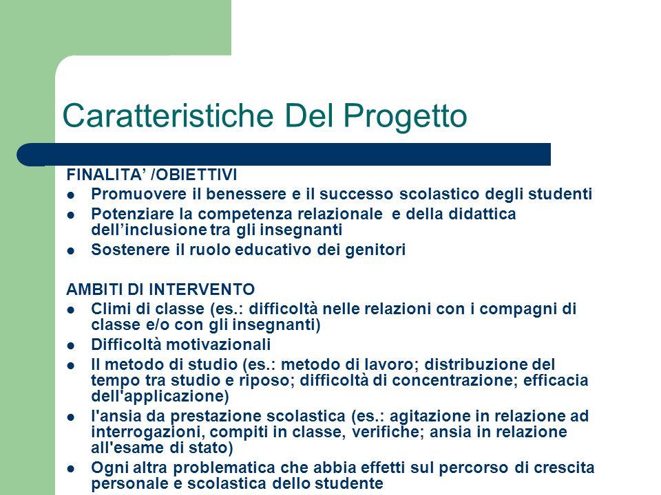 Caratteristiche Del Progetto FINALITA' /OBIETTIVI Promuovere il benessere e il successo scolastico degli studenti Potenziare la competenza relazionale