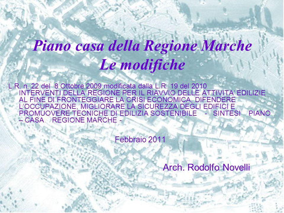 Piano casa della Regione Marche Le modifiche L.R. n. 22 del 8 Ottobre 2009 modificata dalla L.R. 19 del 2010 INTERVENTI DELLA REGIONE PER IL RIAVVIO D